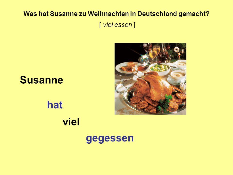 Was hat Susanne zu Weihnachten in Deutschland gemacht [ viel essen ]